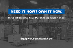 EquipNet's New Purchasing Channel – Own It Now: Featuring hundreds of assets valuing $4 million USD
